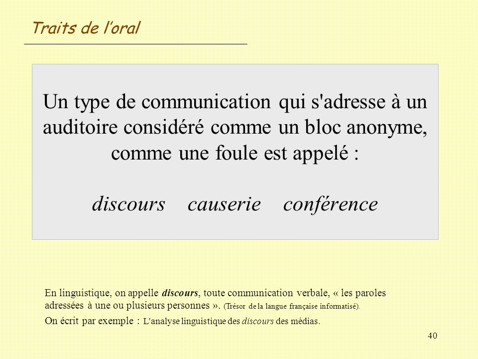 40 Un type de communication qui s'adresse à un auditoire considéré comme un bloc anonyme, comme une foule est appelé : discourscauserieconférence Trai