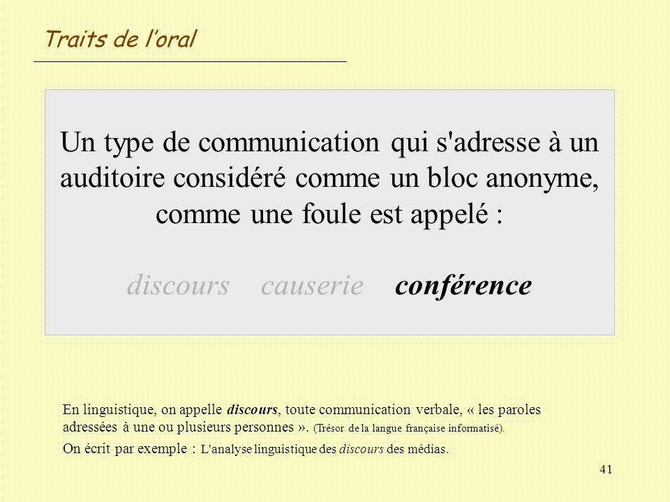 41 Un type de communication qui s'adresse à un auditoire considéré comme un bloc anonyme, comme une foule est appelé : discourscauserieconférence Trai
