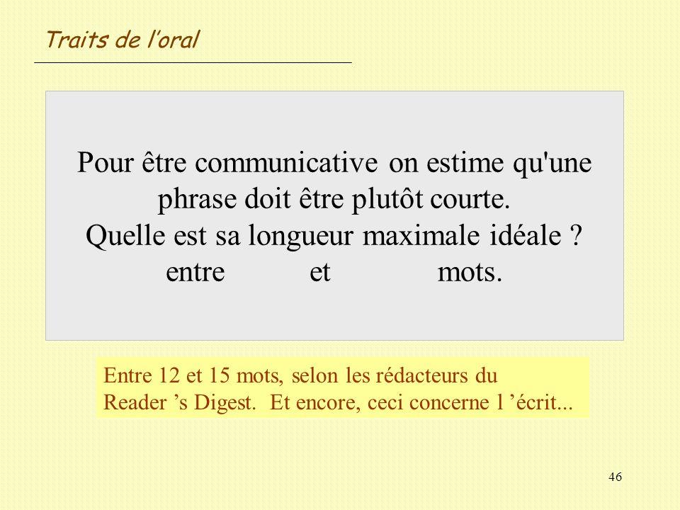 46 Pour être communicative on estime qu'une phrase doit être plutôt courte. Quelle est sa longueur maximale idéale ? entre et mots. Entre 12 et 15 mot