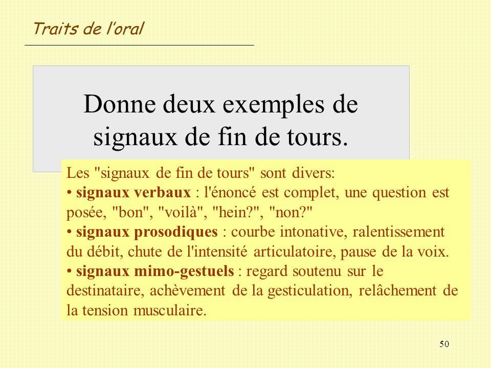 50 Donne deux exemples de signaux de fin de tours. Les