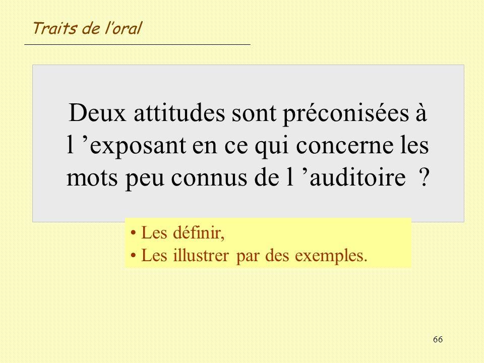 66 Deux attitudes sont préconisées à l exposant en ce qui concerne les mots peu connus de l auditoire ? Les définir, Les illustrer par des exemples. T