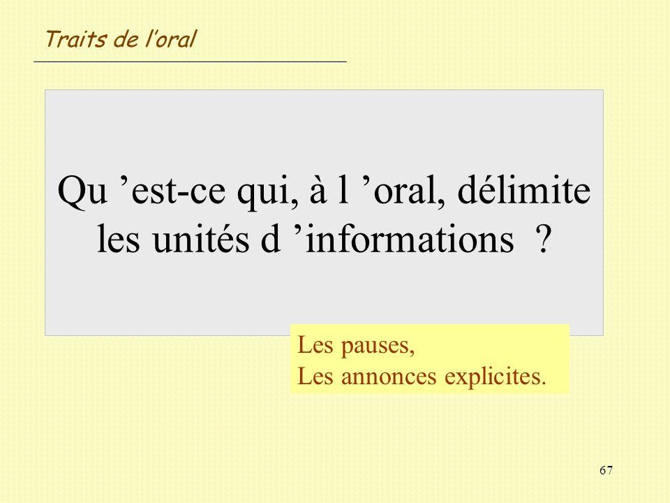 67 Qu est-ce qui, à l oral, délimite les unités d informations ? Les pauses, Les annonces explicites. Traits de loral