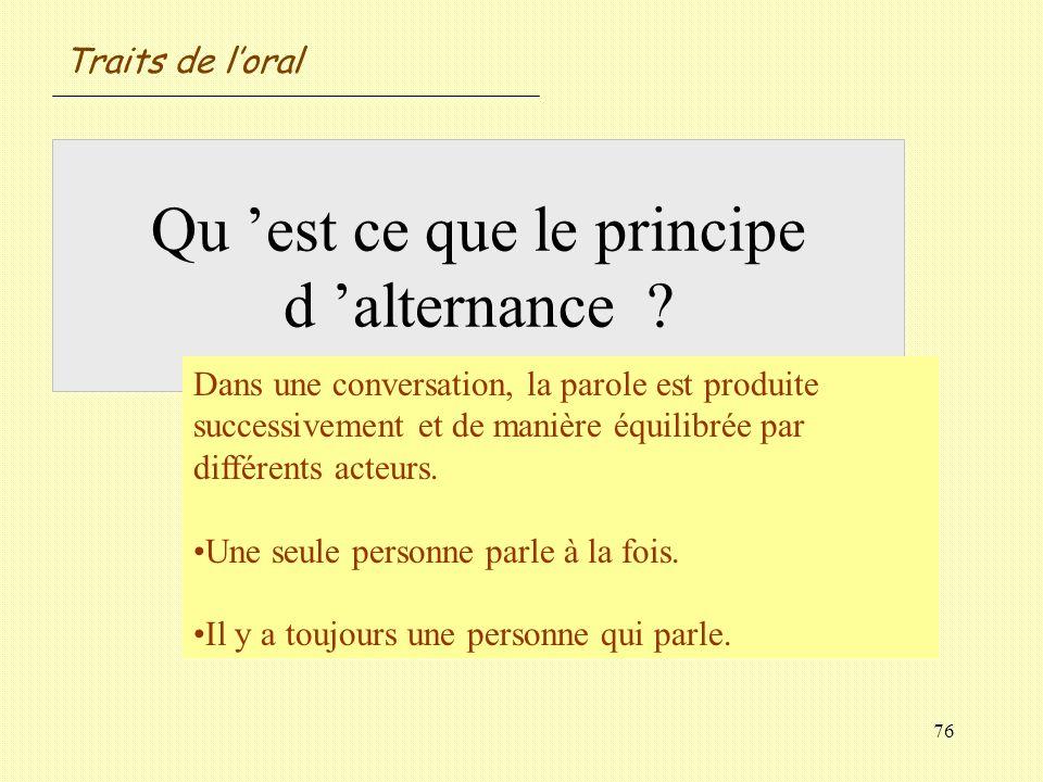 76 Qu est ce que le principe d alternance ? Dans une conversation, la parole est produite successivement et de manière équilibrée par différents acteu