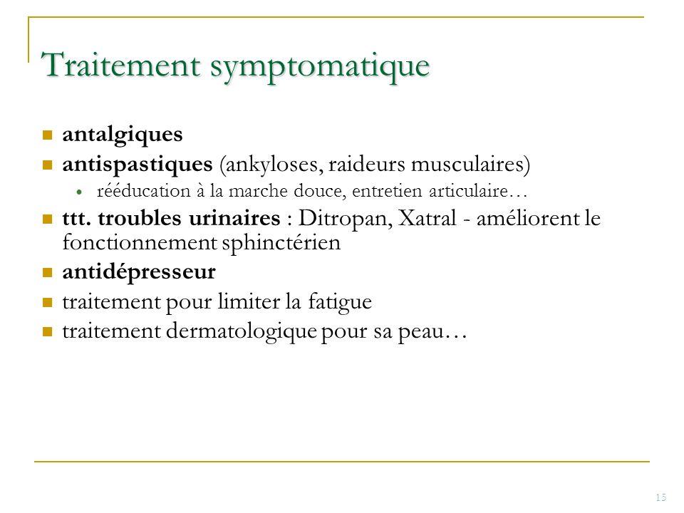 Traitement symptomatique antalgiques antispastiques (ankyloses, raideurs musculaires) rééducation à la marche douce, entretien articulaire… ttt. troub