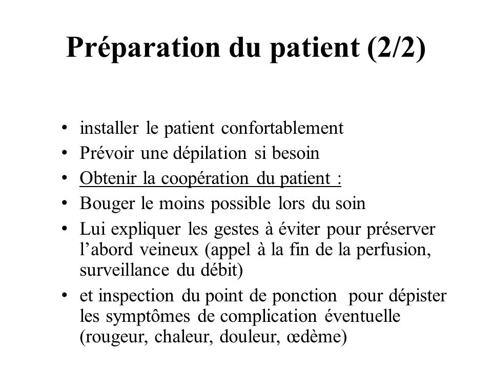 Préparation du patient (2/2) installer le patient confortablement Prévoir une dépilation si besoin Obtenir la coopération du patient : Bouger le moins