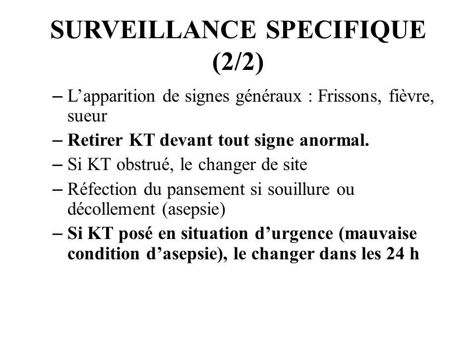 SURVEILLANCE SPECIFIQUE (2/2) – Lapparition de signes généraux : Frissons, fièvre, sueur – Retirer KT devant tout signe anormal. – Si KT obstrué, le c