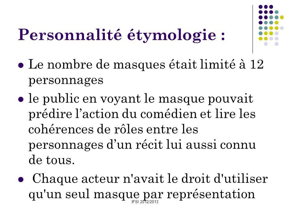 IFSI 2012/2013 Personnalité étymologie : Le nombre de masques était limité à 12 personnages le public en voyant le masque pouvait prédire laction du c