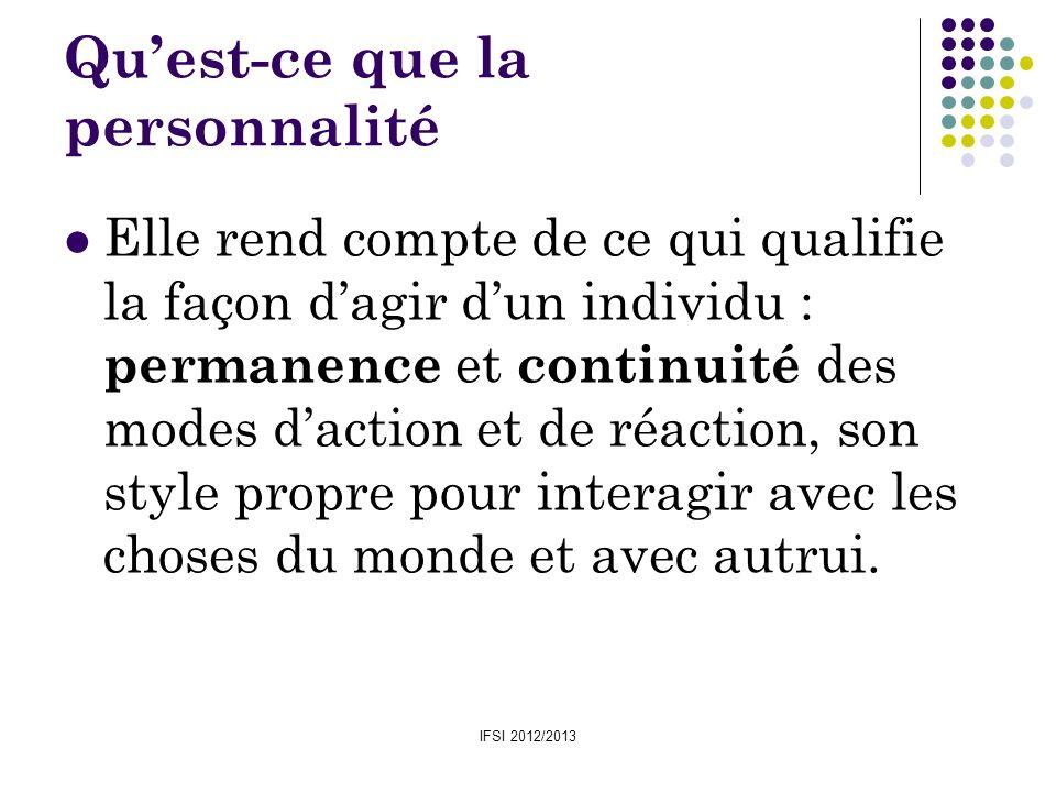IFSI 2012/2013 Quest-ce que la personnalité Elle rend compte de ce qui qualifie la façon dagir dun individu : permanence et continuité des modes dacti