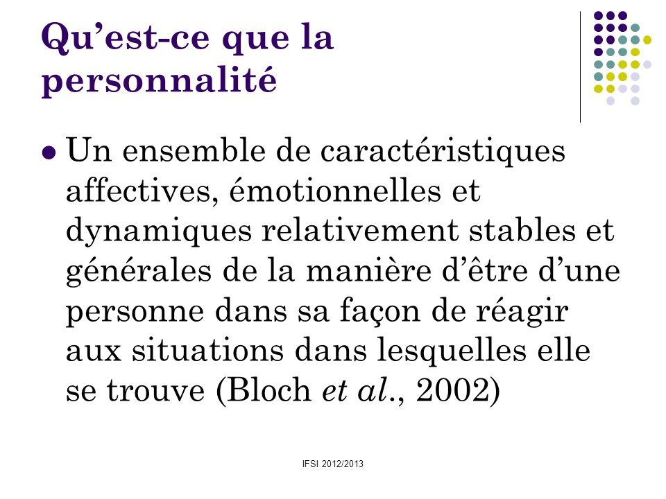 IFSI 2012/2013 Quest-ce que la personnalité Un ensemble de caractéristiques affectives, émotionnelles et dynamiques relativement stables et générales