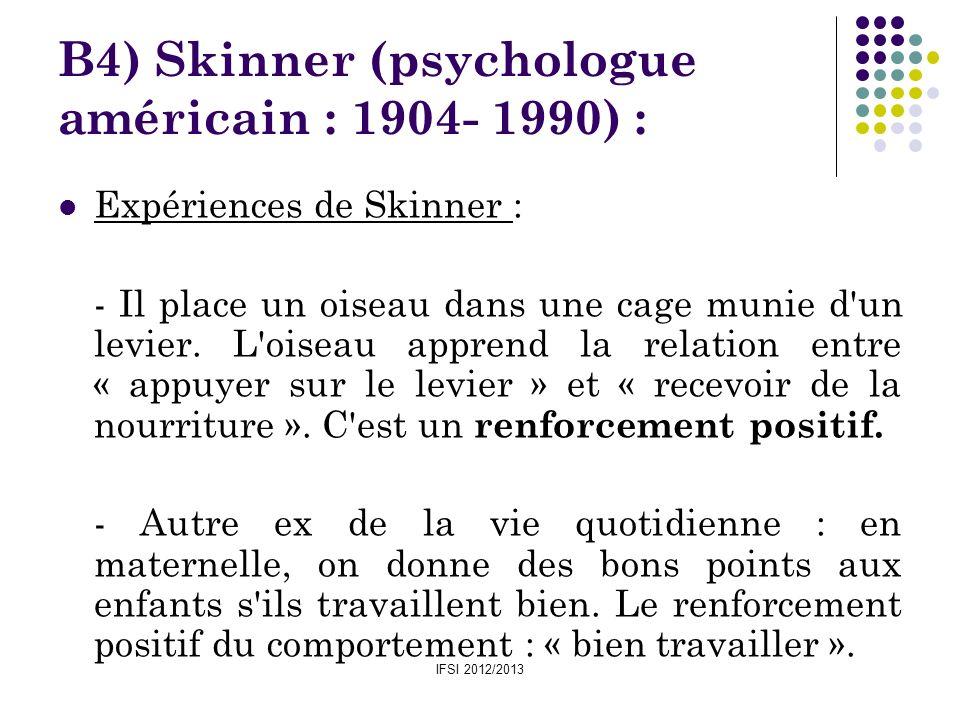IFSI 2012/2013 B4) Skinner (psychologue américain : 1904- 1990) : Expériences de Skinner : - Il place un oiseau dans une cage munie d'un levier. L'ois