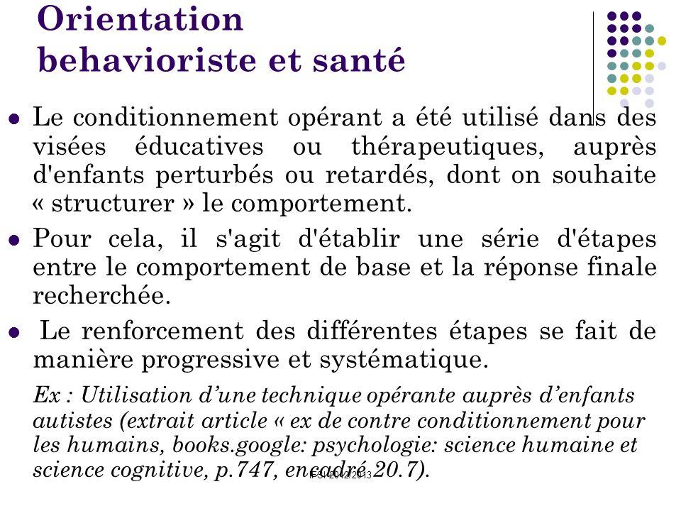 IFSI 2012/2013 Orientation behavioriste et santé Le conditionnement opérant a été utilisé dans des visées éducatives ou thérapeutiques, auprès d'enfan
