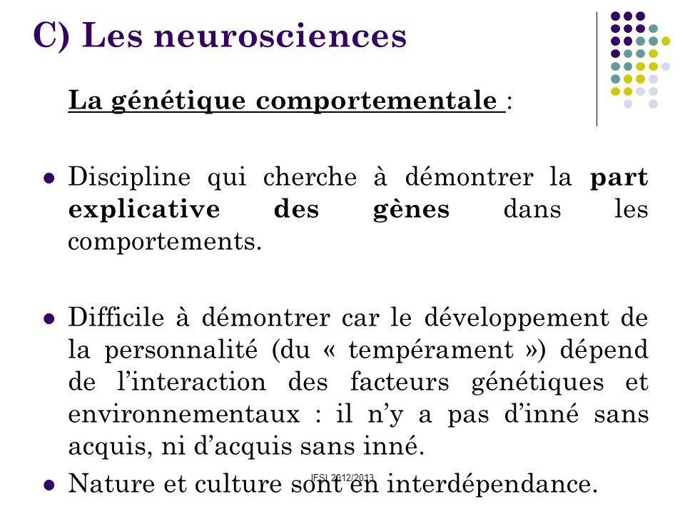 IFSI 2012/2013 La génétique comportementale : Discipline qui cherche à démontrer la part explicative des gènes dans les comportements. Difficile à dém