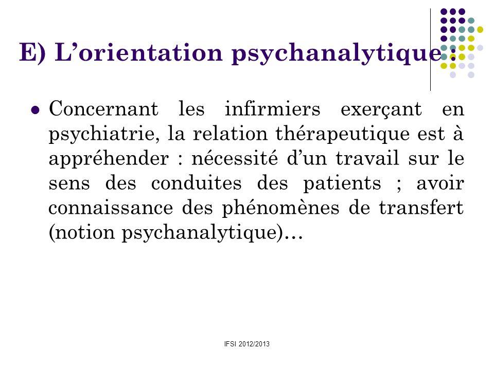 IFSI 2012/2013 E) Lorientation psychanalytique : Concernant les infirmiers exerçant en psychiatrie, la relation thérapeutique est à appréhender : néce