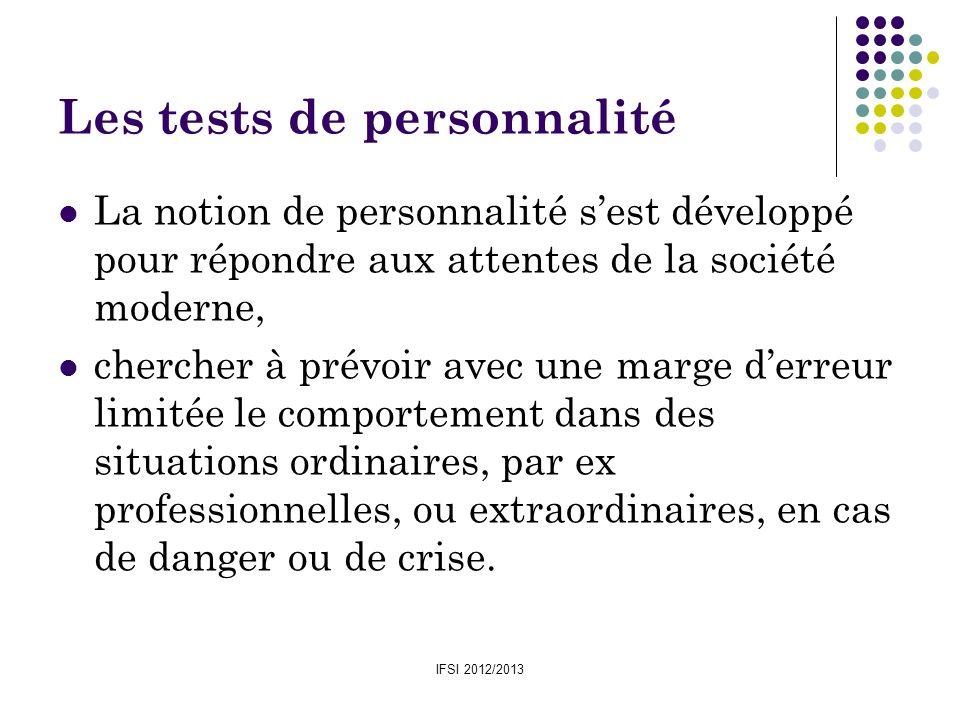 IFSI 2012/2013 Les tests de personnalité La notion de personnalité sest développé pour répondre aux attentes de la société moderne, chercher à prévoir