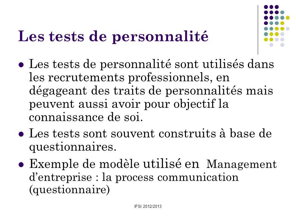 IFSI 2012/2013 Les tests de personnalité Les tests de personnalité sont utilisés dans les recrutements professionnels, en dégageant des traits de pers