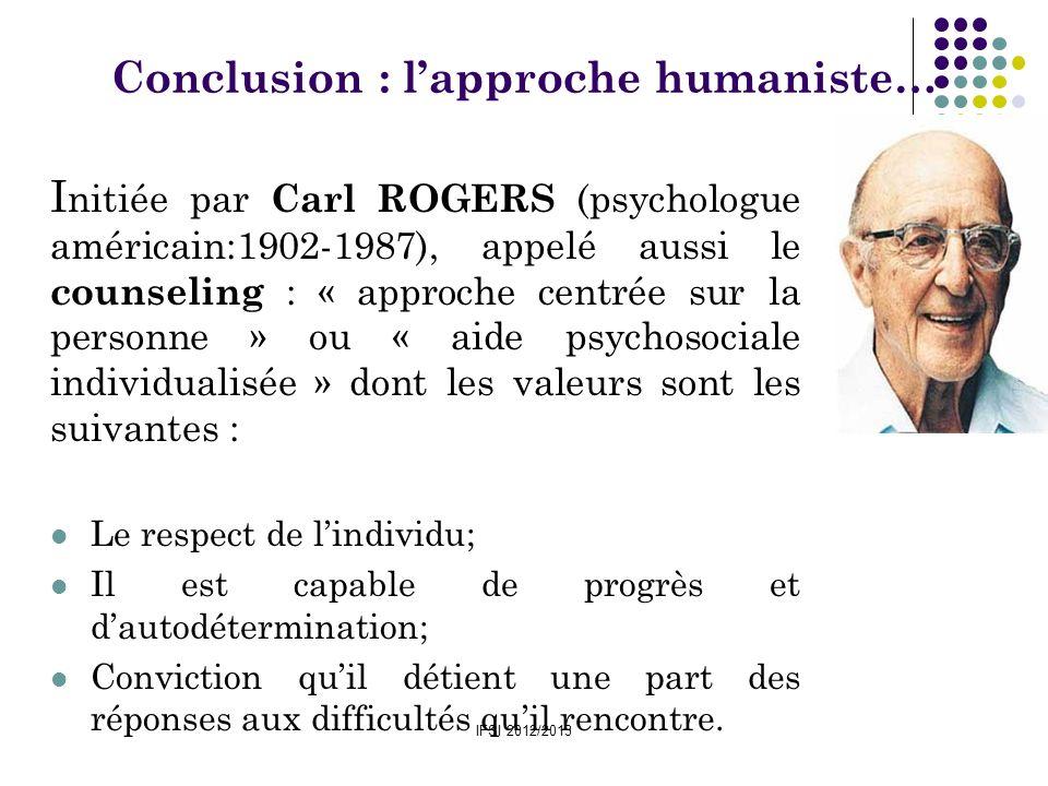 IFSI 2012/2013 Conclusion : lapproche humaniste… I nitiée par Carl ROGERS (psychologue américain:1902-1987), appelé aussi le counseling : « approche c