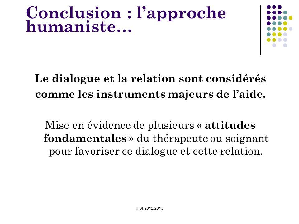 IFSI 2012/2013 Le dialogue et la relation sont considérés comme les instruments majeurs de laide. Mise en évidence de plusieurs « attitudes fondamenta