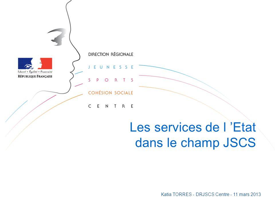 Les services de l Etat dans le champ JSCS Katia TORRES - DRJSCS Centre - 11 mars 2013