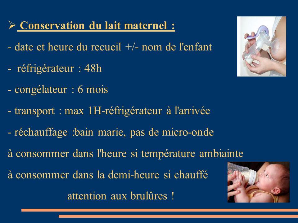 Conservation du lait maternel : - date et heure du recueil +/- nom de l'enfant - réfrigérateur : 48h - congélateur : 6 mois - transport : max 1H-réfri