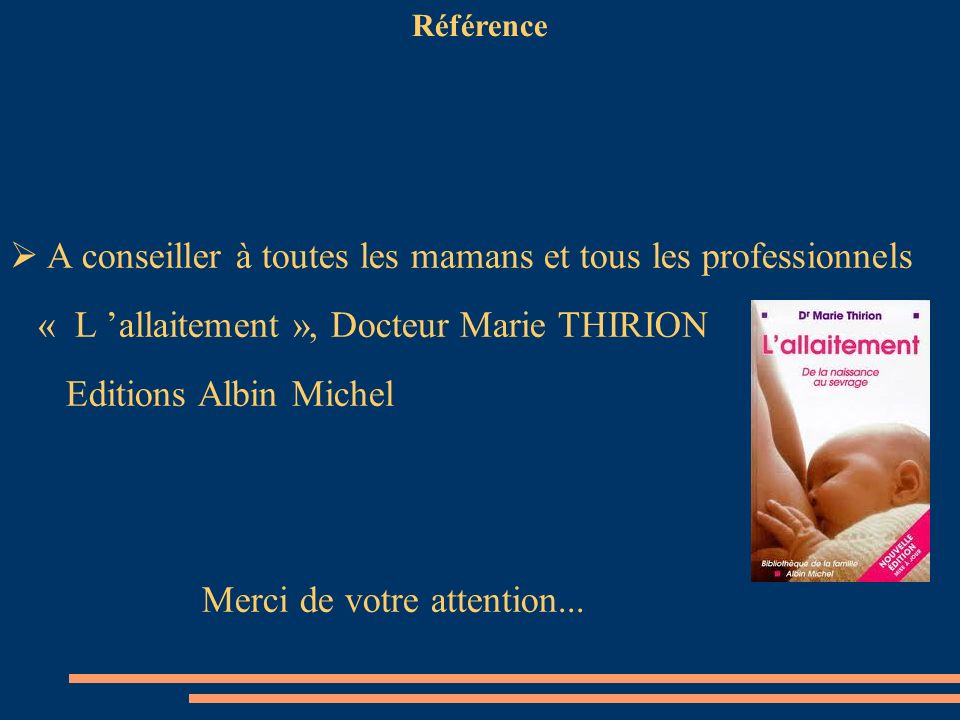 Référence A conseiller à toutes les mamans et tous les professionnels « L allaitement », Docteur Marie THIRION Editions Albin Michel Merci de votre at