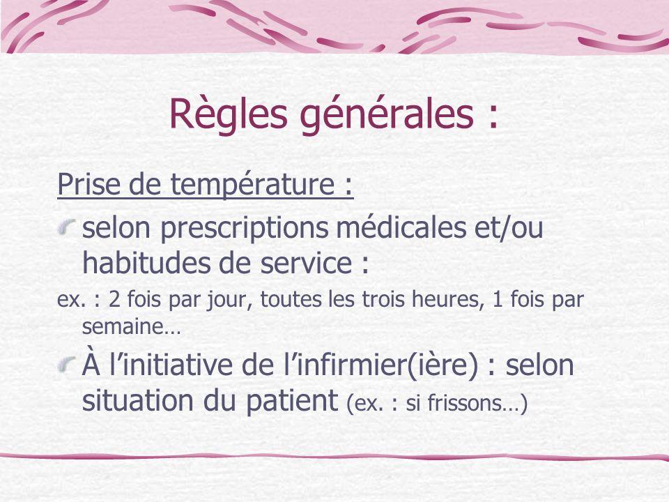 Règles générales : Prise de température : selon prescriptions médicales et/ou habitudes de service : ex. : 2 fois par jour, toutes les trois heures, 1