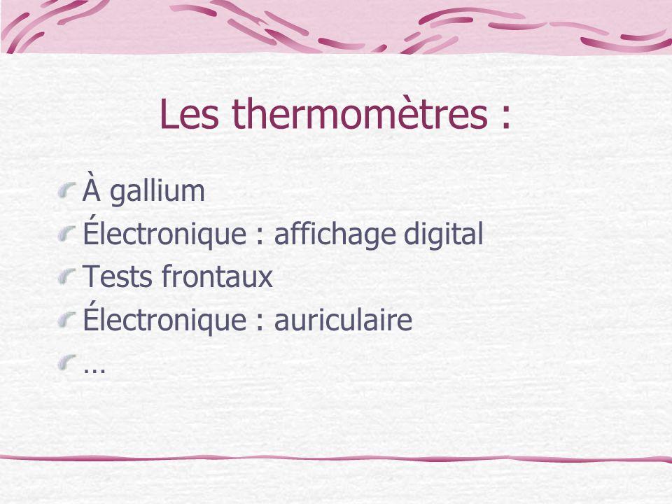 Les thermomètres : À gallium Électronique : affichage digital Tests frontaux Électronique : auriculaire …