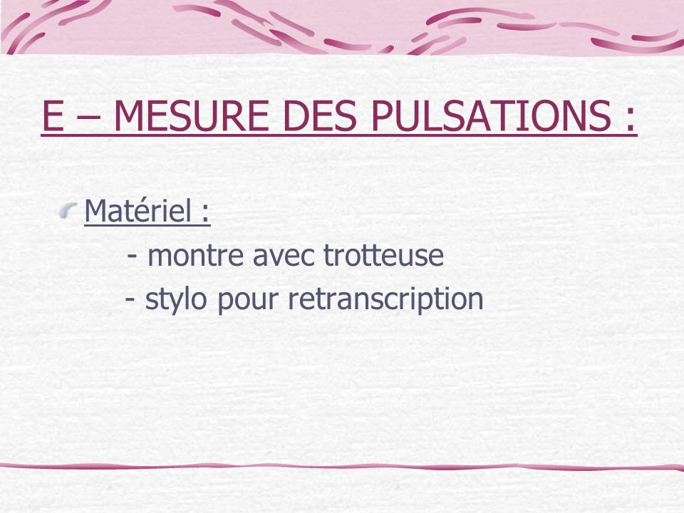 E – MESURE DES PULSATIONS : Matériel : - montre avec trotteuse - stylo pour retranscription