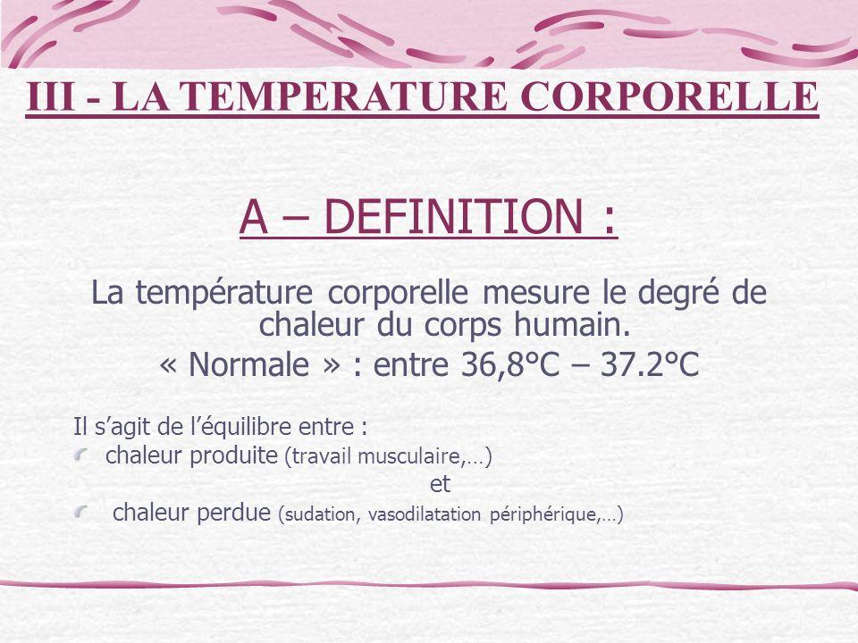 A – DEFINITION : La température corporelle mesure le degré de chaleur du corps humain. « Normale » : entre 36,8°C – 37.2°C Il sagit de léquilibre entr