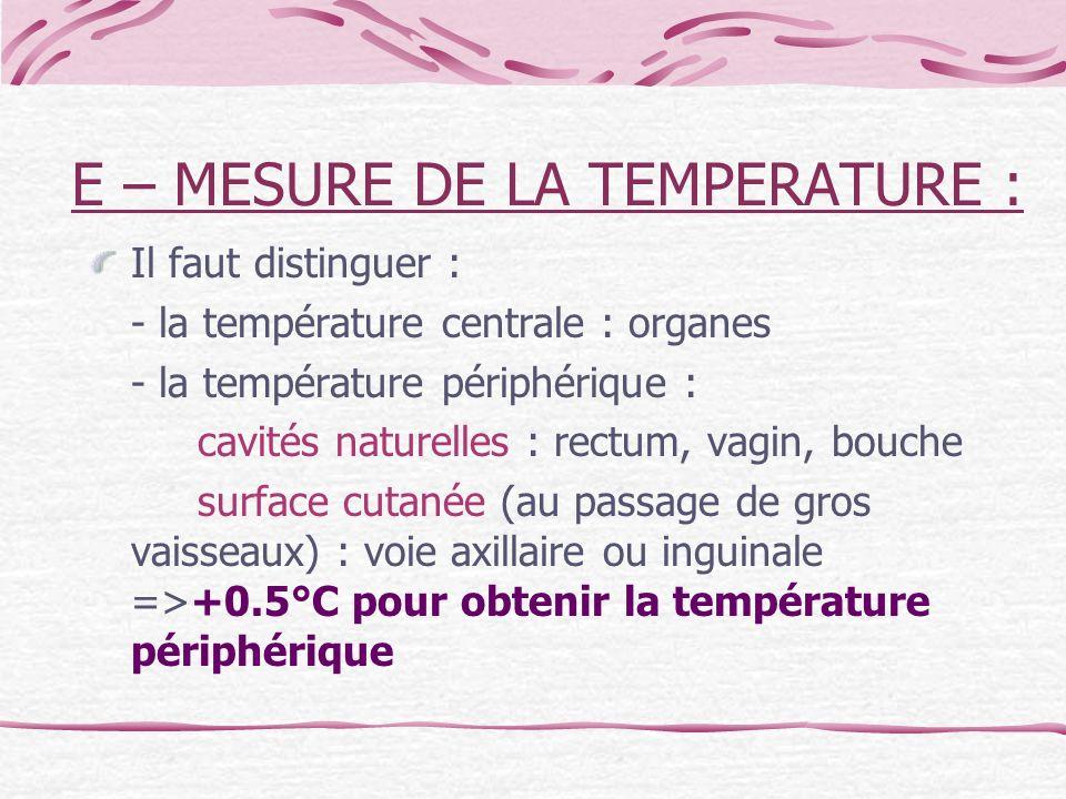 E – MESURE DE LA TEMPERATURE : Il faut distinguer : - la température centrale : organes - la température périphérique : cavités naturelles : rectum, v