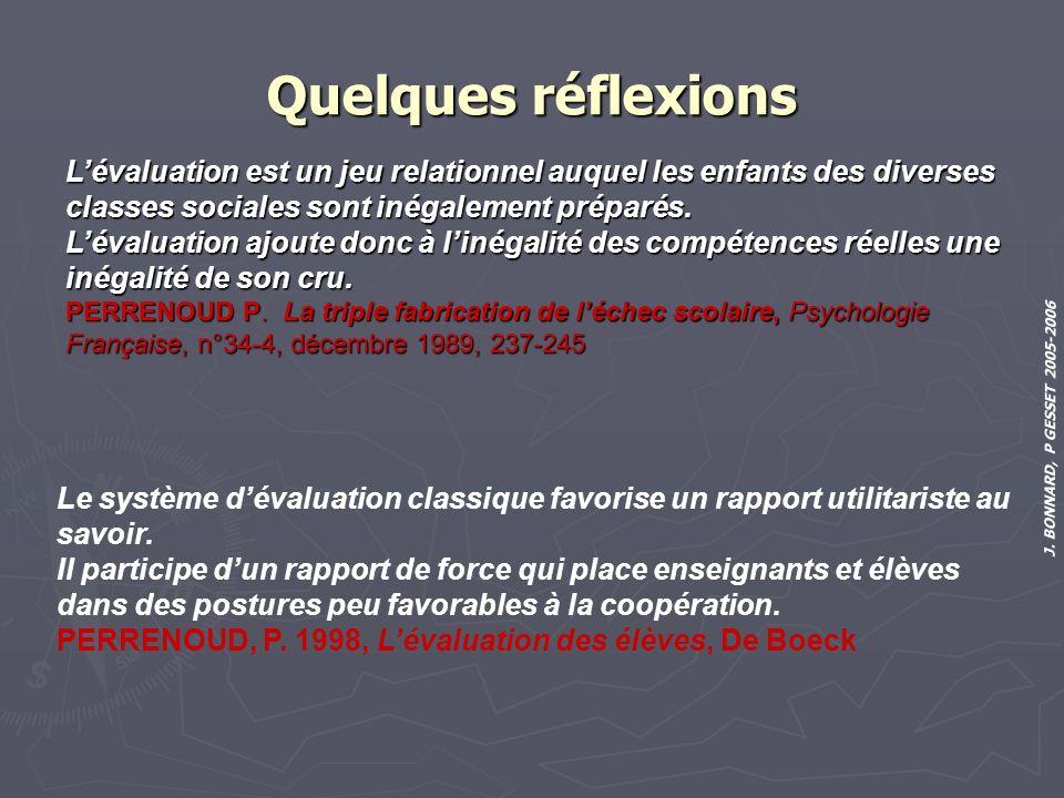 J. BONNARD, P GESSET 2005-2006 Quelques réflexions Le système dévaluation classique favorise un rapport utilitariste au savoir. Il participe dun rappo