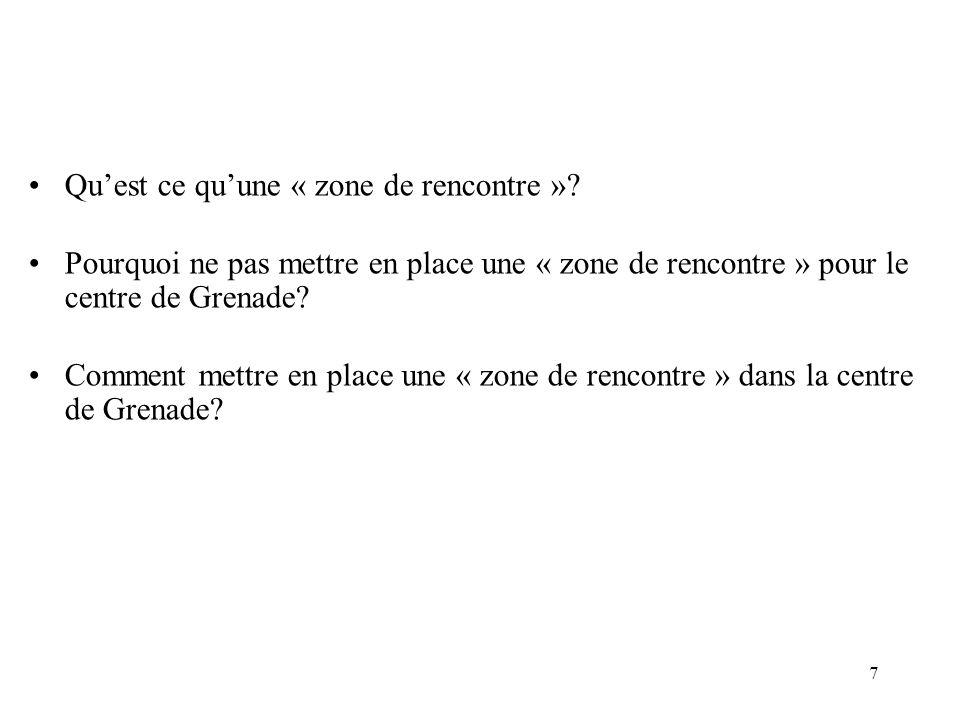 7 Quest ce quune « zone de rencontre »? Pourquoi ne pas mettre en place une « zone de rencontre » pour le centre de Grenade? Comment mettre en place u