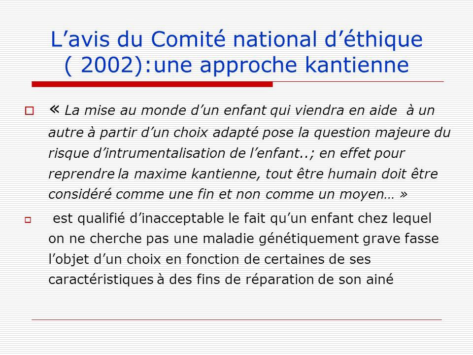 Lavis du Comité national déthique ( 2002):une approche kantienne « La mise au monde dun enfant qui viendra en aide à un autre à partir dun choix adapt