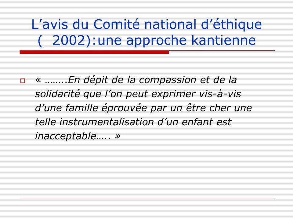 Lavis du Comité national déthique ( 2002):une approche kantienne « ……..En dépit de la compassion et de la solidarité que lon peut exprimer vis-à-vis d