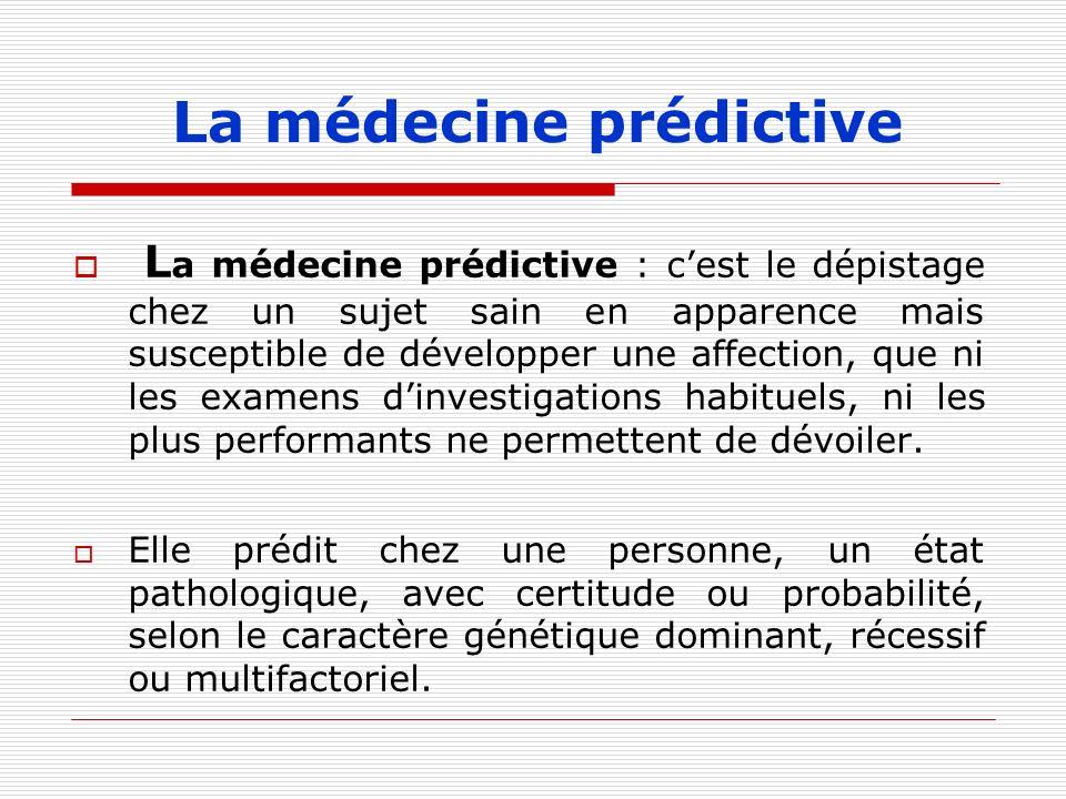 La médecine prédictive L a médecine prédictive : cest le dépistage chez un sujet sain en apparence mais susceptible de développer une affection, que n