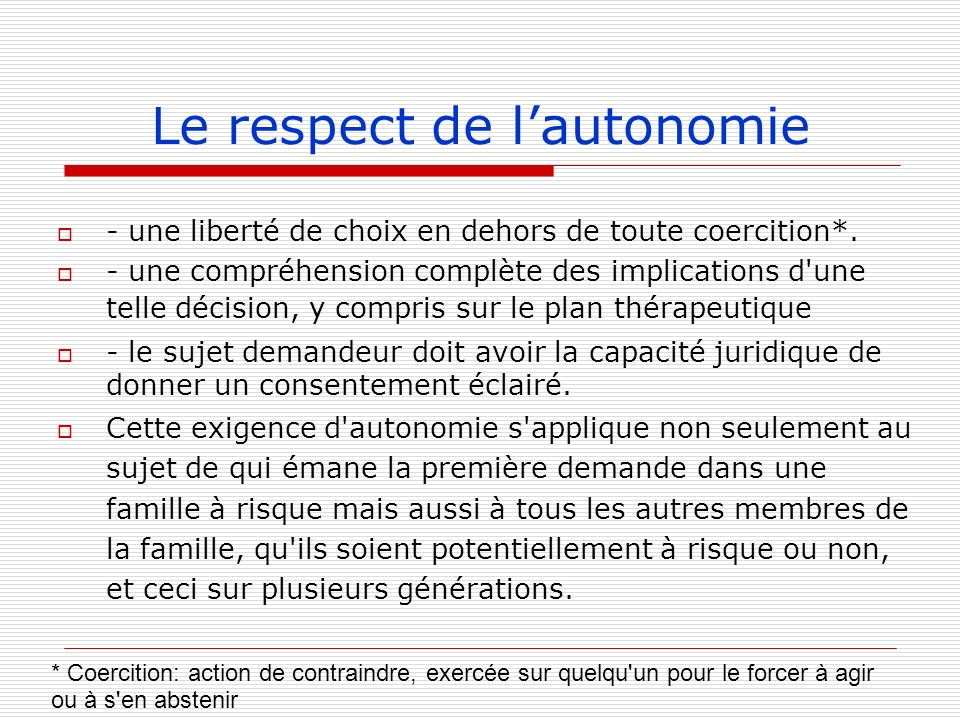 Le respect de lautonomie - une liberté de choix en dehors de toute coercition*. - une compréhension complète des implications d'une telle décision, y