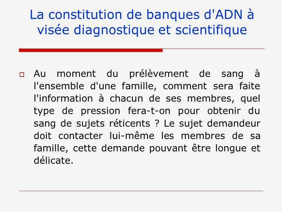 La constitution de banques d'ADN à visée diagnostique et scientifique Au moment du prélèvement de sang à l'ensemble d'une famille, comment sera faite