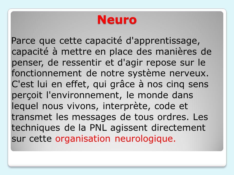 Neuro Parce que cette capacité d'apprentissage, capacité à mettre en place des manières de penser, de ressentir et d'agir repose sur le fonctionnement