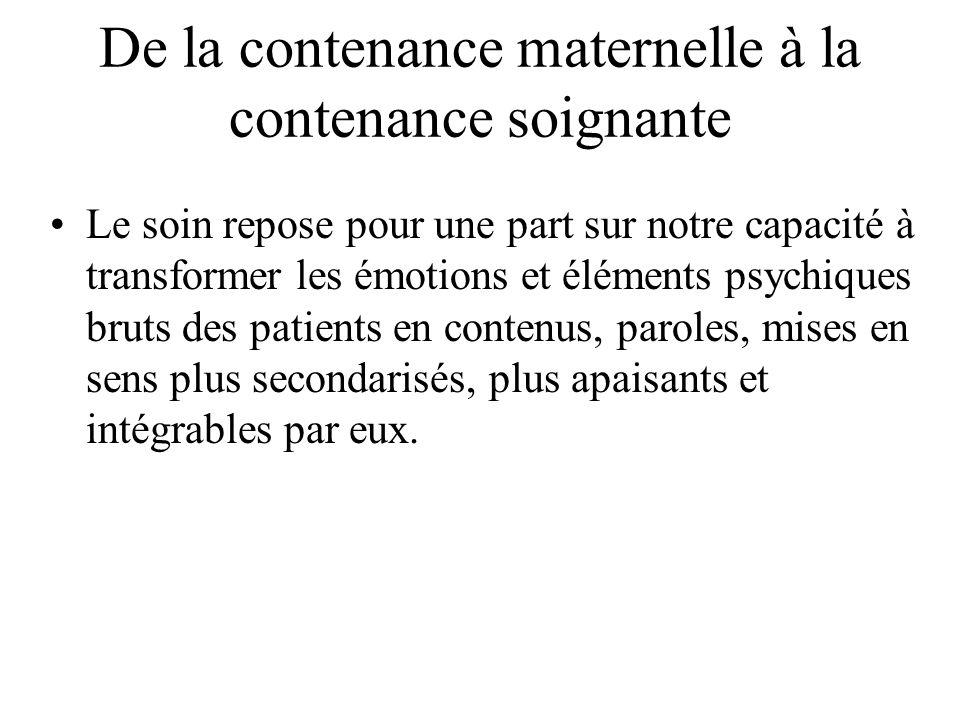 De la contenance maternelle à la contenance soignante Cela peut se faire si le soignant met à disposition dans le soin sa propre « capacité de penser ».
