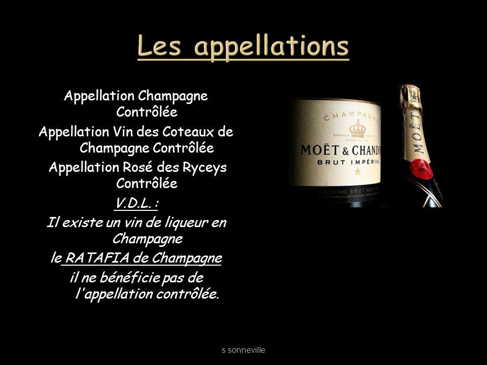 Appellation Champagne Contrôlée Appellation Vin des Coteaux de Champagne Contrôlée Appellation Rosé des Ryceys Contrôlée V.D.L. : Il existe un vin de