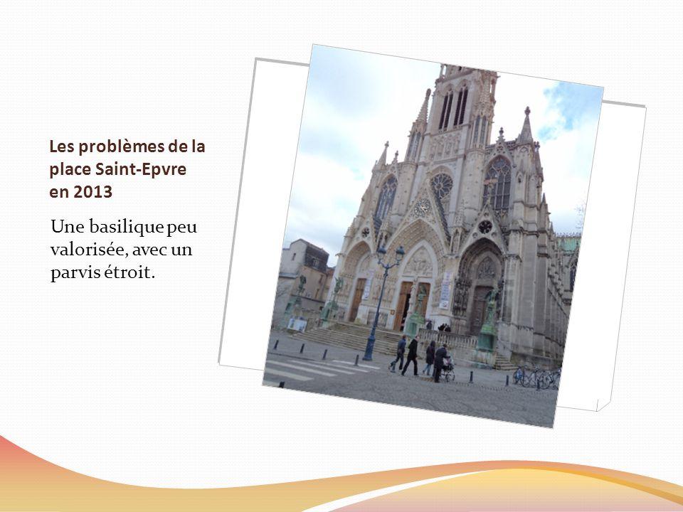 Les problèmes de la place Saint-Epvre en 2013 Une basilique peu valorisée, avec un parvis étroit.