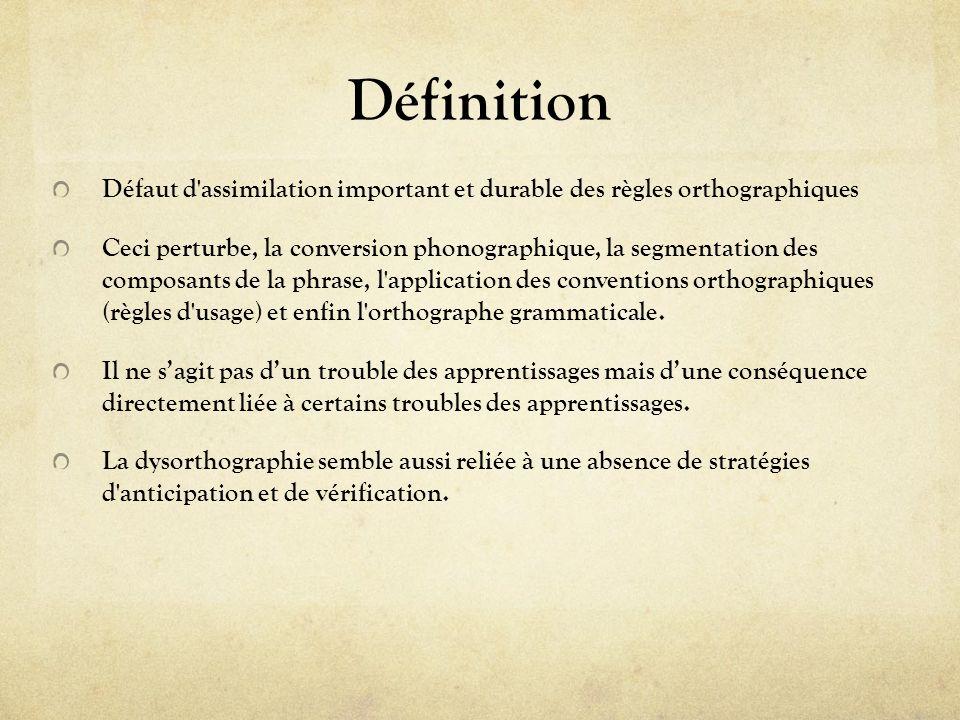 Définition Défaut d'assimilation important et durable des règles orthographiques Ceci perturbe, la conversion phonographique, la segmentation des comp