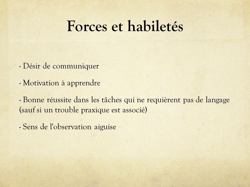 Forces et habiletés - Désir de communiquer - Motivation à apprendre - Bonne réussite dans les tâches qui ne requièrent pas de langage (sauf si un trou