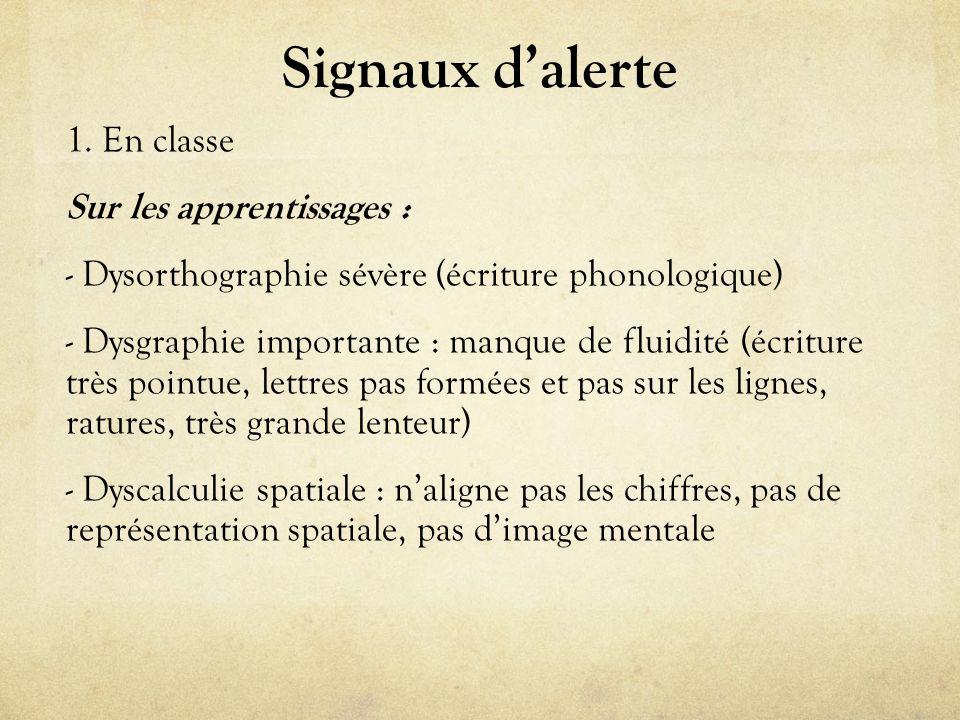 Signaux dalerte 1. En classe Sur les apprentissages : - Dysorthographie sévère (écriture phonologique) - Dysgraphie importante : manque de fluidité (é