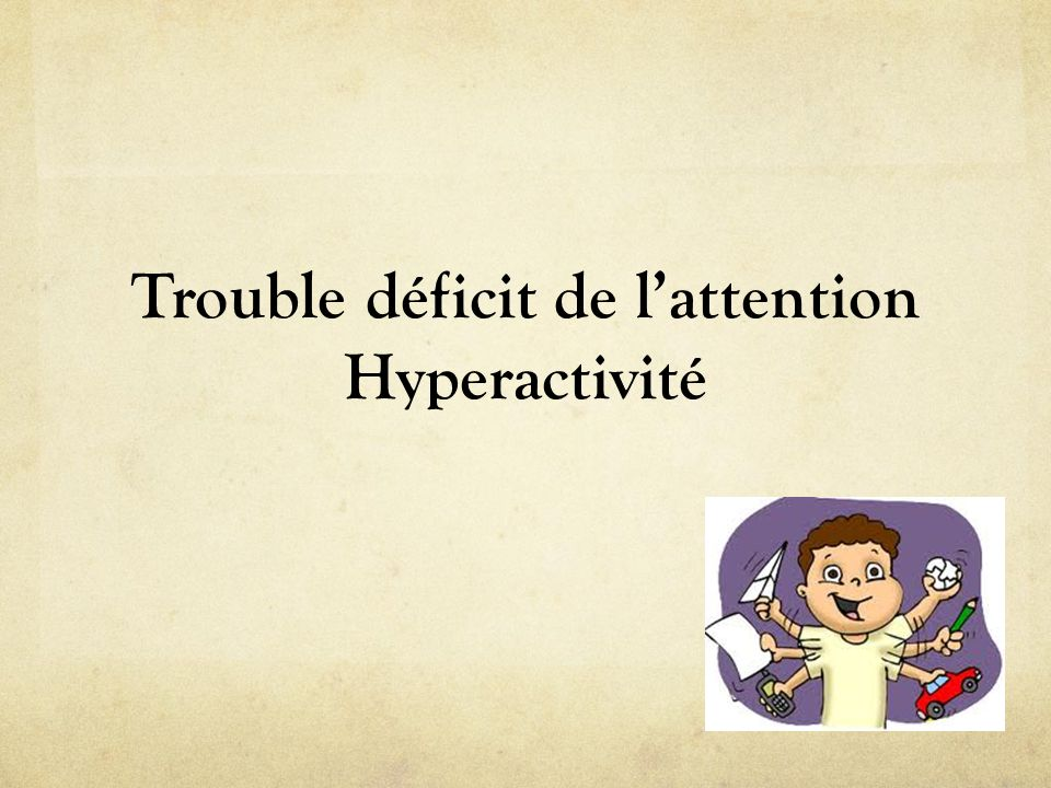 Trouble déficit de lattention Hyperactivité