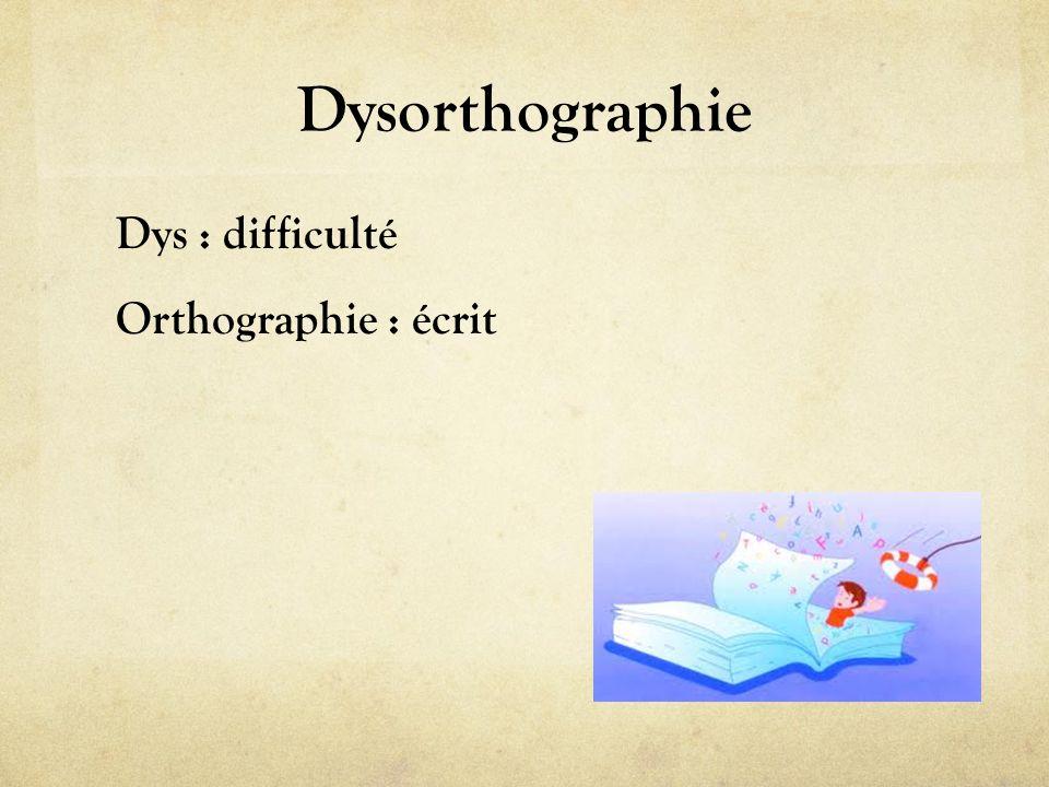 Dysorthographie Dys : difficulté Orthographie : écrit
