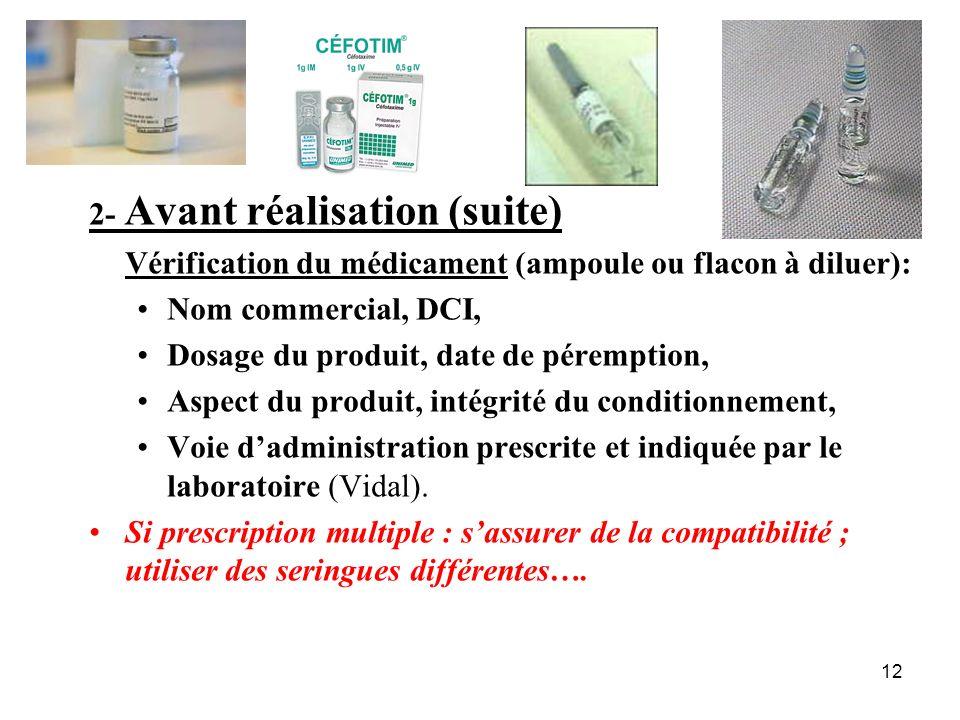 12 2- Avant réalisation (suite) Vérification du médicament (ampoule ou flacon à diluer): Nom commercial, DCI, Dosage du produit, date de péremption, A