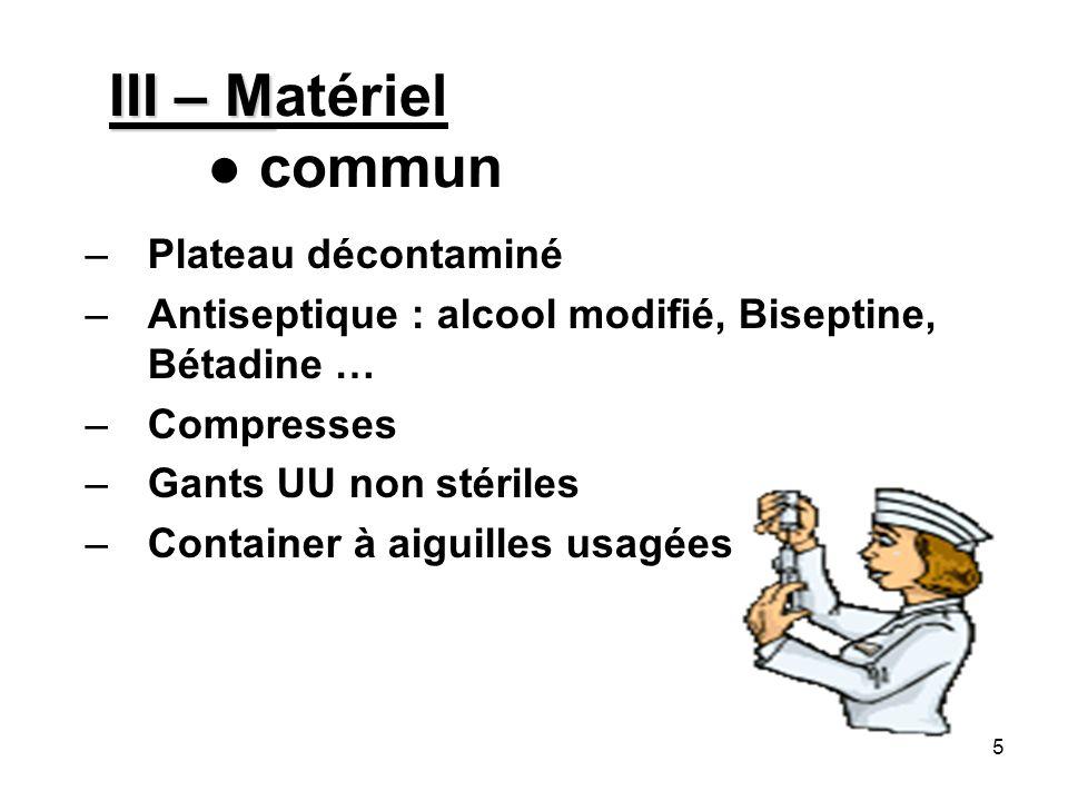 5 III – M III – Matériel commun –Plateau décontaminé –Antiseptique : alcool modifié, Biseptine, Bétadine … –Compresses –Gants UU non stériles –Contain
