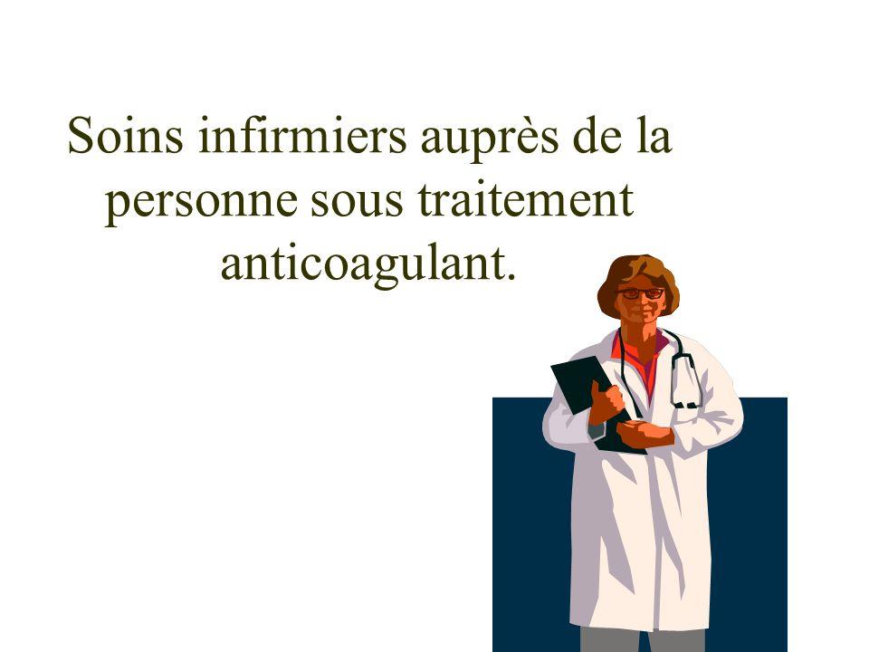 Soins infirmiers auprès de la personne sous traitement anticoagulant.