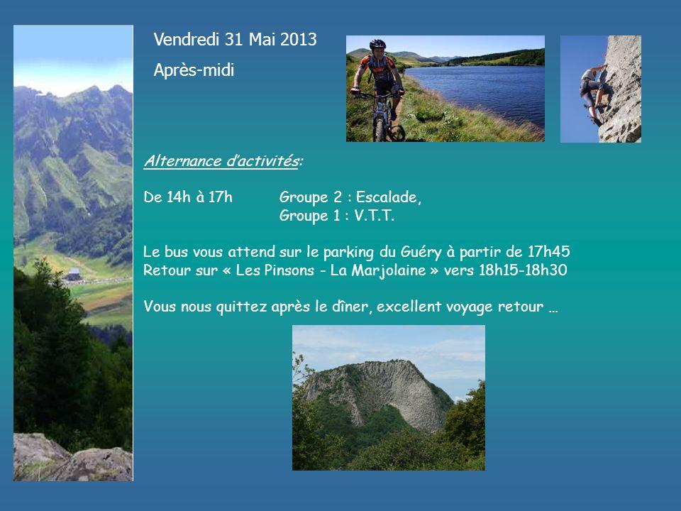 Vendredi 31 Mai 2013 Après-midi Alternance dactivités: De 14h à 17hGroupe 2 : Escalade, Groupe 1 : V.T.T.