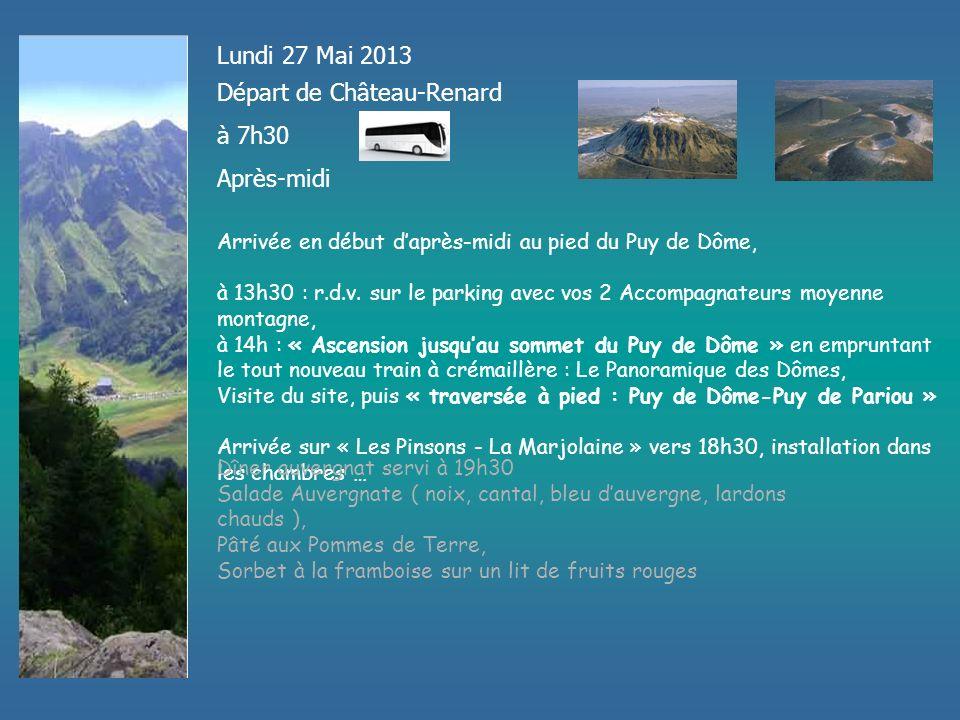 Lundi 27 Mai 2013 Départ de Château-Renard à 7h30 Après-midi Arrivée en début daprès-midi au pied du Puy de Dôme, à 13h30 : r.d.v.